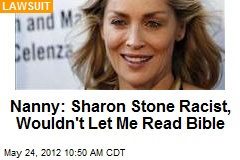 Nanny: Sharon Stone Racist, Wouldn't Let Me Read Bible