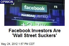 Facebook Investors Are 'Wall Street Suckers'