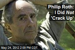Philip Roth: I Did Not 'Crack Up'