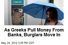 As Greeks Pull Money From Banks, Burglars Move In