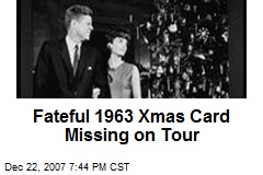 Fateful 1963 Xmas Card Missing on Tour