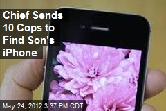 Chief Sends 10 Cops to Find Son's iPhone