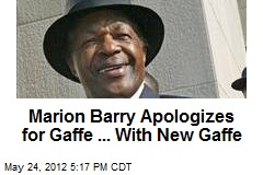 Marion Barry Apologizes for Gaffe ... With New Gaffe