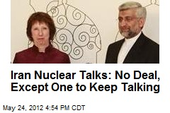 Iran Nuclear Talks: No Deal, Except One to Keep Talking