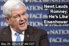 Newt Lauds Romney: He's Like Eisenhower