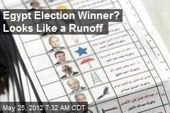 Egypt Election Winner? Looks Like a Runoff