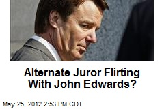 Alternate Juror Flirting With John Edwards?