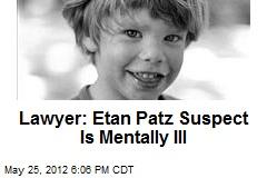 Lawyer: Etan Patz Suspect Is Mentally Ill