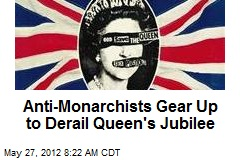 Anti-Monarchists Gear Up to Derail Queen's Jubilee