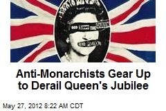 Anti-Monarchists Gear Up to Derail Queen's Jubilee
