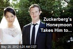 Zuckerberg's Honeymoon Takes Him to...