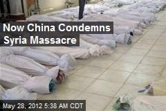 Now China Condemns Syria Massacre