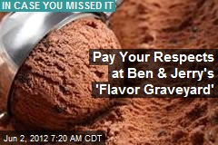 Pay Your Respects at Ben & Jerry's 'Flavor Graveyard'