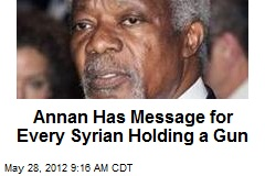 Annan Has Message for Every Syrian Holding a Gun