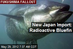 New Japan Import: Radioactive Bluefin