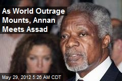 As World Outrage Mounts, Annan Meets Assad