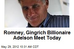Romney, Gingrich Billionaire Adelson Meet Today