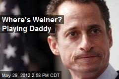 Where's Weiner? Playing Daddy