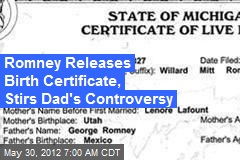 Romney Releases Birth Certificate, Stirs Dad's Controversy