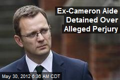 Ex-Cameron Aide Detained Over Alleged Perjury