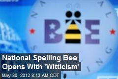 National Spelling Bee Opens With 'Witticism'