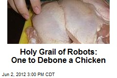 Holy Grail of Robots: One to Debone a Chicken