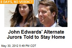 John Edwards' Alternate Jurors Told to Stay Home