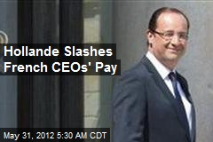 Hollande Slashes French CEOs' Pay