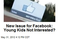 New Issue for Facebook: Young Kids Not Interested?
