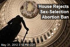 House Rejects Sex-Selection Abortion Ban