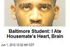 Baltimore Student: I Ate Housemate's Heart, Brain