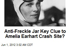 Anti-Freckle Jar May Spotlight Amelia Earhart Crash Site
