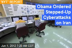 Obama Ordered Stepped-Up Cyber Attacks on Iran