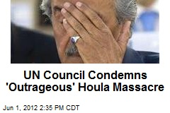 UN Council Condemns 'Outrageous' Houla Massacre