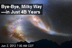 Bye-Bye, Milky Way —in Just 4B Years