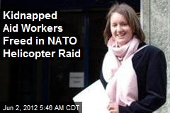 Kidnapped Aid Workers Freed in NATO Helicopter Raid