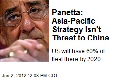 Panetta: Asia-Pacific Strategy Isn't Threat to China
