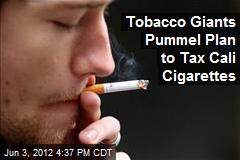 Tobacco Giants Pummel Plan to Tax Cali Cigarettes