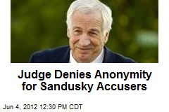 Judge Denies Anonymity for Sandusky Accusers