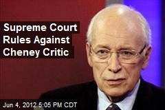 Cheney Critic's Lawsuit Dies in Supreme Court