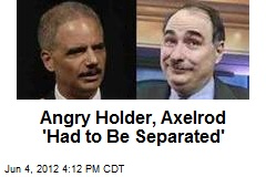 Angry Holder, Axelrod 'Had to Be Separated'