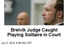 Breivik Judge Caught Playing Solitaire in Court