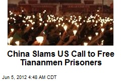 China Slams US Call to Free Tiananmen Prisoners