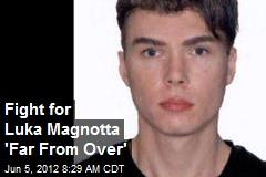Fight for Luka Magnotta 'Far From Over'