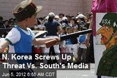N. Korea Screws Up Threat Vs. South's Media