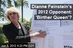 Dianne Feinstein's 2012 Opponent: 'Birther Queen'?