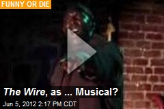 The Wire , as ... Musical?