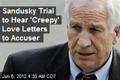 Sandusky Trial to Hear 'Creepy' Love Letters to Accusers
