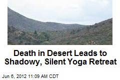 Death in Desert Leads to Shadowy, Silent Yoga Retreat
