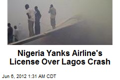 Nigeria Yanks Airline's License Over Lagos Crash